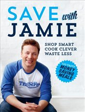 Save with Jamie : Shop Smart, Cook Clever, Waste Less - Oliver, Jamie