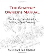 Startup Owners Manual : The Step-By-Step Guide for Building a Great Company 1 - Blank, Steve