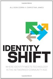 Identity Shift: Where Identity Meets Technology in the Networked-Community Age - Cerra, Allison