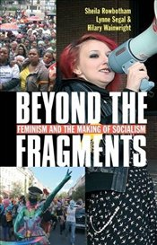 Beyond the Fragments : Feminism and the Making of Socialism (3rd revised edition) - Rowbotham, Sheila