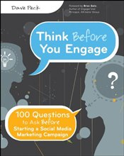 Think Before You Engage: 100 Questions to Ask Before Starting a Social Media Marketing Campaign - Peck, Dave