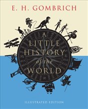 Little History of the World : Illustrated Edition - Gombrich, E.H.