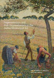 Impressionism and Post-impressionism at the Dallas Museum of Art: The Richard R. Brettell Lecture Se - Brettell, Richard