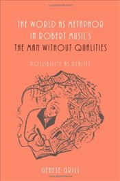 World as Metaphor in Robert Musils The Man without Qualities: Possibility as Reality  - Grill, Genese