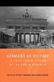 Germans as Victims in the Literary Fiction of the Berlin Republic - Taberner, Stuart