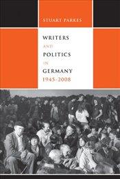 Writers and Politics in Germany, 1945-2008  - Parkes, Stuart