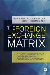 Foreign Exchange Matrix : A new framework for understanding currency movements - ROCKEFELLER, BARBARA