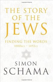 Story of the Jews : Finding the Words (1000 BCE - 1492) - Schama, Simon