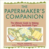 Papermakers Companion : The Ultimate Guide to Making and Using Handmade Paper - Hiebert, Helen