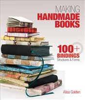 Making Handmade Books : 100+ Bindings, Structures & Forms - Golden, Alisa