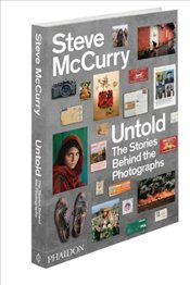 Steve McCurry Untold : The Stories Behind the Photographs - McCurry, Steve