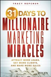 31 Days to Millionaire Marketing Miracles: Attract More Leads, Get More Clients, and Make More Sales - Repchuk, Tracy