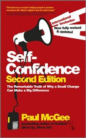 Self-confidence : The Remarkable Truth of Why a Small Change Can Make a Big Difference 2e - McGee, Paul