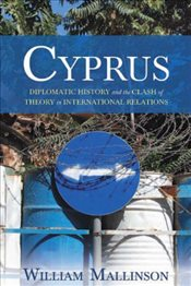 Cyprus : Diplomatic History and the Clash of Theory in International Relations - Mallinson, William