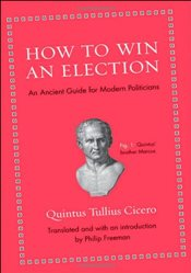 How to Win an Election : An Ancient Guide for Modern Politicians - Cicero, Marcus Tullius