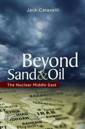 Beyond Sand and Oil : The Nuclear Middle East (Praeger Security International) - Caravelli, Jack