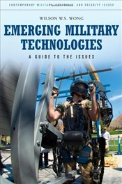 Emerging Military Technologies : A Guide to the Issues - Wong, Wilson W. S.