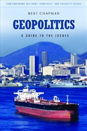 Geopolitics : A Guide to the Issues : Contemporary Military, Strategic, and Security Issues - Chapman, Bert