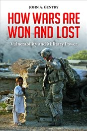 How Wars are Won and Lost : Vulnerability and Military Power (Praeger Security International) - Gentry, John A.