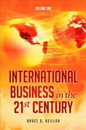 International Business in the 21st Century : Volume 1-3 - Keillor, Bruce D.