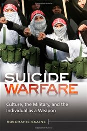 Suicide Warfare : Culture, the Military, and the Individual as a Weapon - Skaine, Rosemarie