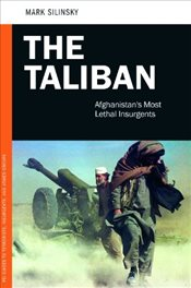 Taliban : Afghanistans Most Lethal Insurgents - Silinsky, Mark