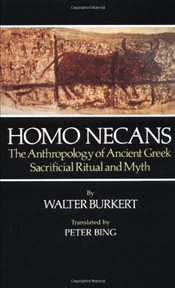Homo Necans : The Anthropology of Ancient Greek Sacrificial Ritual and Myth - Burkert,