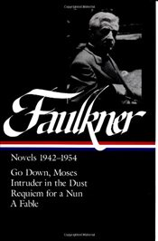 Novels 1942-1954 : Go down, Moses / Intruder in the Dust / Requiem for a Nun / A Fable - Faulkner, William