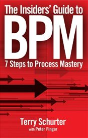 Insiders Guide to BPM : 7 Steps to Process Mastery - Schurter, Terry