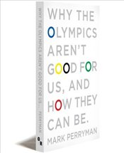 Why the Olympics Arent Good for Us, and How They Can be - Perryman, Mark