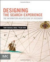Designing the Search Experience : The Information Architecture of Discovery - Russell-Rose, Tony
