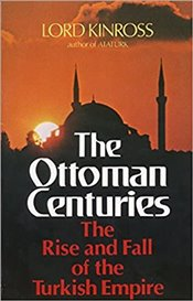 Ottoman Centuries : Rise and Fall of the Turkish Empire - Kinross, Lord