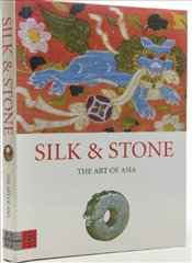 Silk and Stone : The Arts of Asia - Tilden, Jill
