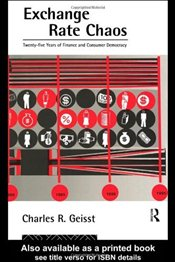 Exchange Rate Chaos : 25 Years of Finance and Consumer Democracy - GEISST, CHARLES R.
