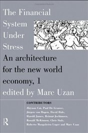FINANCIAL SYSTEM UNDER STRESS : An Architecture for the New World Economy - Uzan, Marc