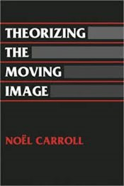 Theorizing the Moving Image - Carroll, Noel