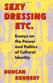 Sexy Dressing Etc. : Essay the Power and Politics of Cultural Identity - Kennedy, Duncan