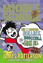 Middle School : How I Survived Bullies, Broccoli and Snake Hill - Patterson, James
