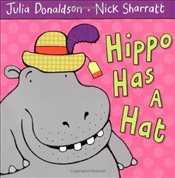 Hippo Has A Hat - Donaldson, Julia