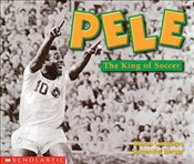 Pele : The King of Soccer : Social Studies Emergent Readers - Canizares, Susan