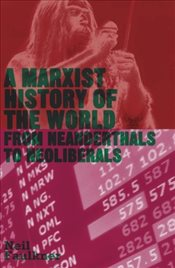 Marxist History of the World : From Neanderthals to Neoliberals - Faulkner, Neil