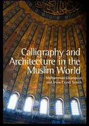 Calligraphy and Architecture in the Muslim World - Schick, Irvin Cemil