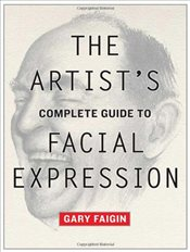 Artists Complete Guide to Facial Expression - Faigin, Gary