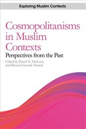 Cosmopolitanisms in Muslim Contexts: Perspectives from the Past  - MacLean, Derryl N.