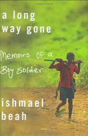 Long Way Gone : Memoirs of a Boy Soldier - Beah, Ishmal