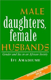 Male Daughters, Female Husbands: Gender and Sex in an African Society - Amadiume, Ifi