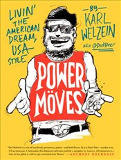 Power Moves : Livin the American Dream, USA Style - Welzein, Karl