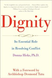 Dignity : The Essential Role it Plays in Resolving Conflict - Hicks, Donna