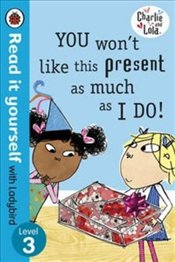 Charlie and Lola : You Wont Like This Present as Much as I Do (Level 3) - Child, Lauren