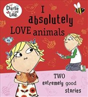 Charlie and Lola : I Absolutely Love Animals - Child, Lauren